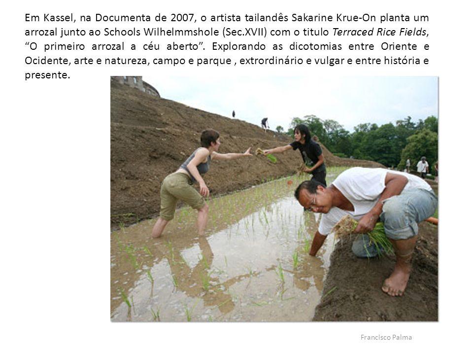 Em Kassel, na Documenta de 2007, o artista tailandês Sakarine Krue-On planta um arrozal junto ao Schools Wilhelmmshole (Sec.XVII) com o titulo Terrace