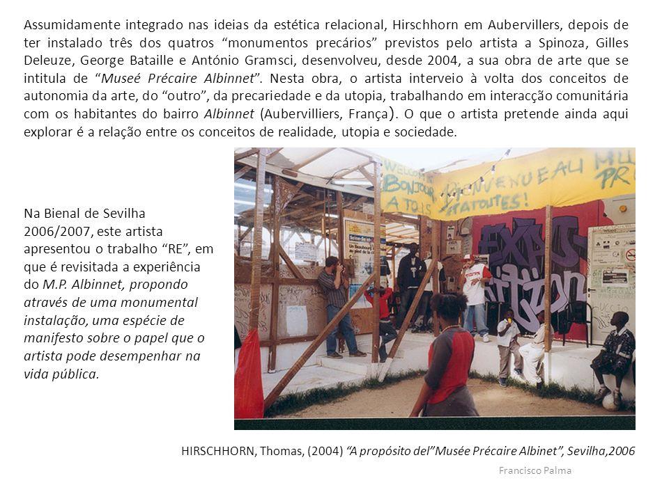 Francisco Palma HIRSCHHORN, Thomas, (2004) A propósito delMusée Précaire Albinet, Sevilha,2006 Assumidamente integrado nas ideias da estética relacion