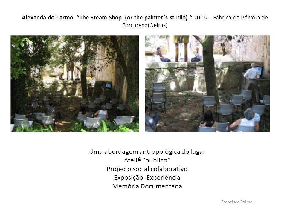 Francisco Palma Uma abordagem antropológica do lugar Ateliê publico Projecto social colaborativo Exposição- Experiência Memória Documentada Alexanda d