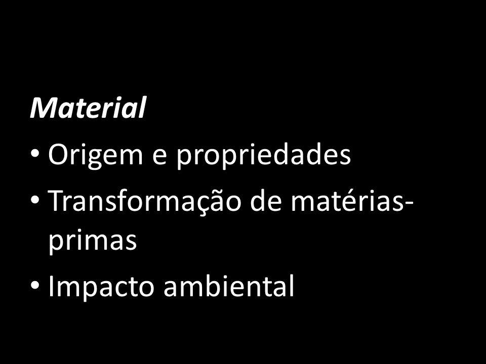 Material Origem e propriedades Transformação de matérias- primas Impacto ambiental