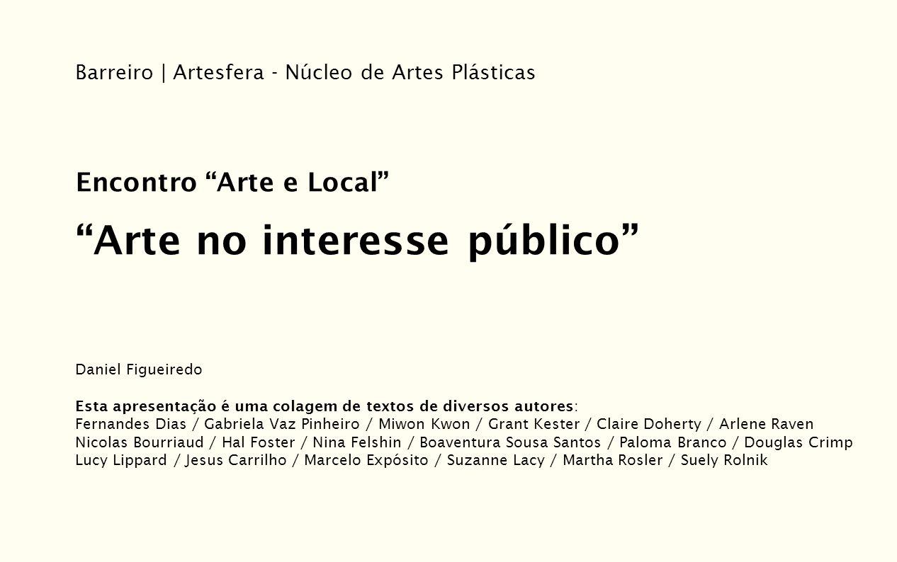 Barreiro | Artesfera - Núcleo de Artes Plásticas Encontro Arte e Local Arte no interesse público Daniel Figueiredo Esta apresentação é uma colagem de