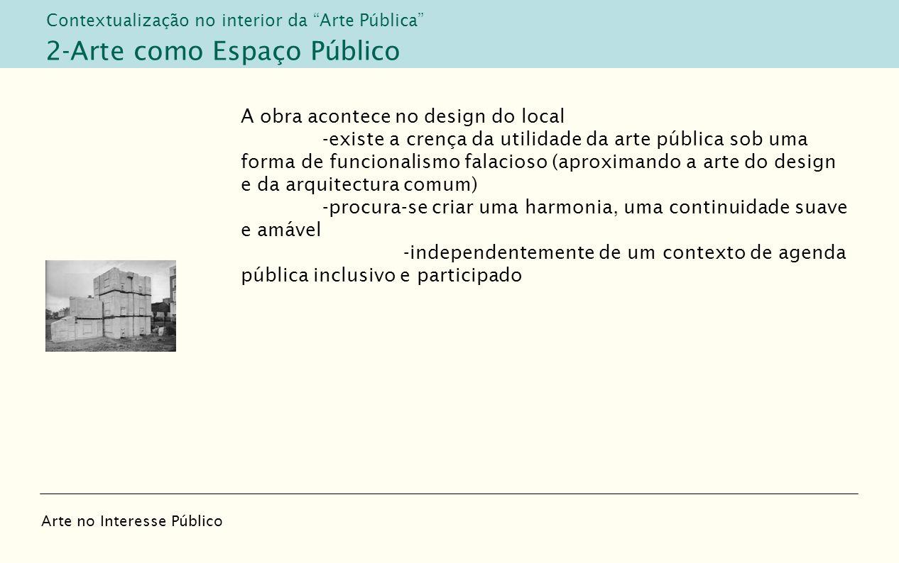 A obra acontece no design do local -existe a crença da utilidade da arte pública sob uma forma de funcionalismo falacioso (aproximando a arte do desig