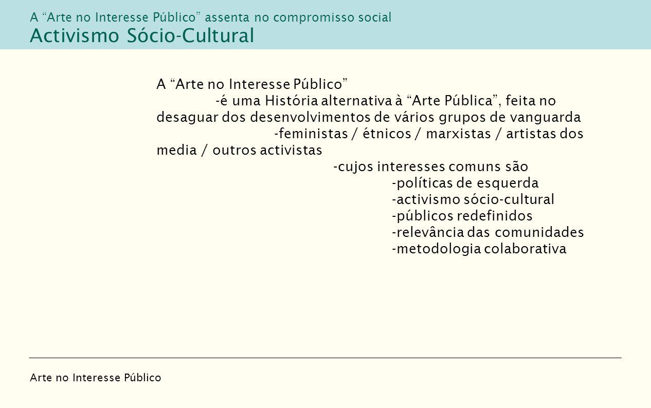 A Arte no Interesse Público -é uma História alternativa à Arte Pública, feita no desaguar dos desenvolvimentos de vários grupos de vanguarda -feminist