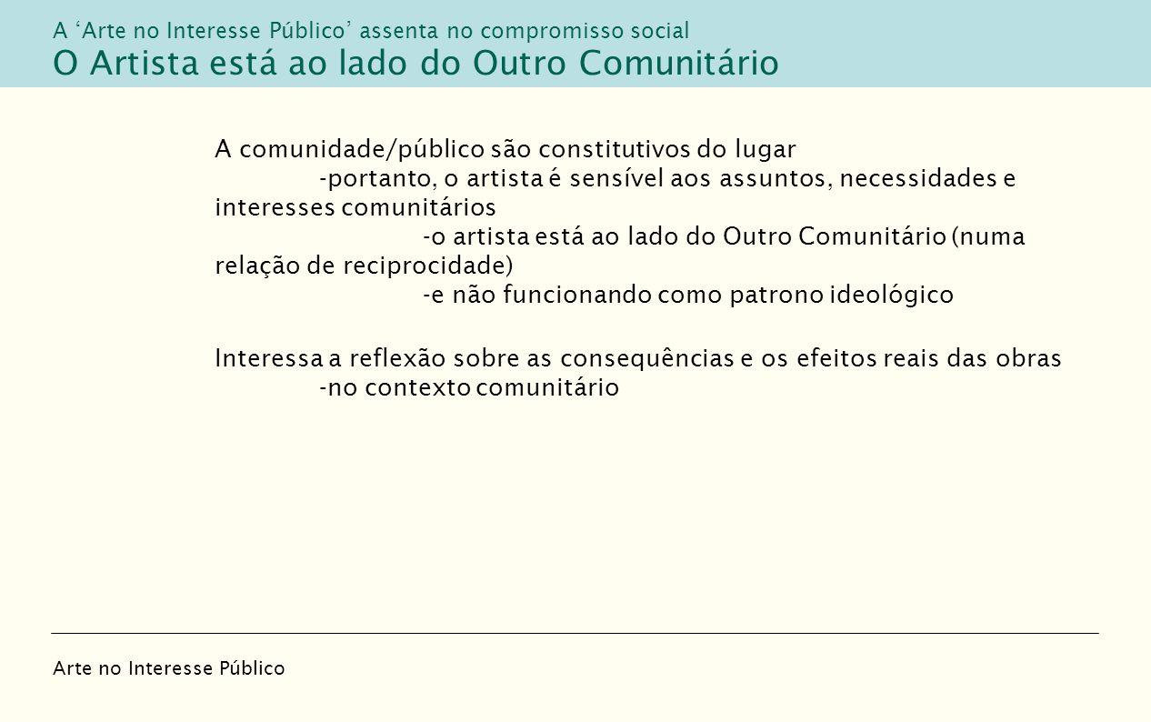 A comunidade/público são constitutivos do lugar -portanto, o artista é sensível aos assuntos, necessidades e interesses comunitários -o artista está a
