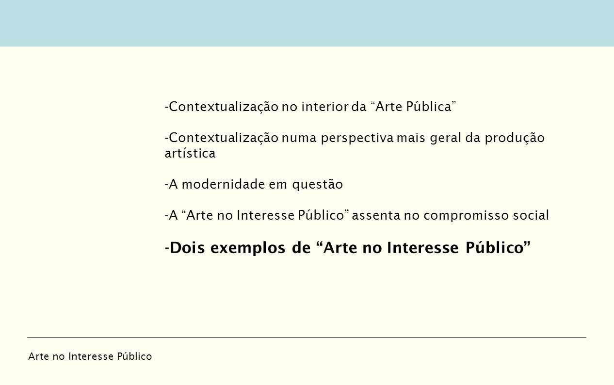 -Contextualização no interior da Arte Pública -Contextualização numa perspectiva mais geral da produção artística -A modernidade em questão -A Arte no
