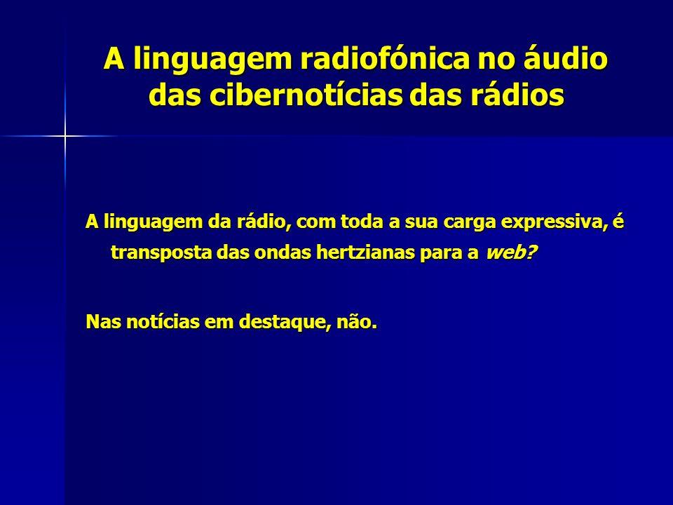 A linguagem radiofónica no áudio das cibernotícias das rádios A linguagem da rádio, com toda a sua carga expressiva, é transposta das ondas hertzianas