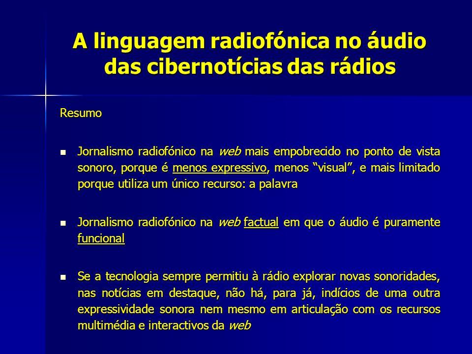 A linguagem radiofónica no áudio das cibernotícias das rádios Resumo Jornalismo radiofónico na web mais empobrecido no ponto de vista sonoro, porque é
