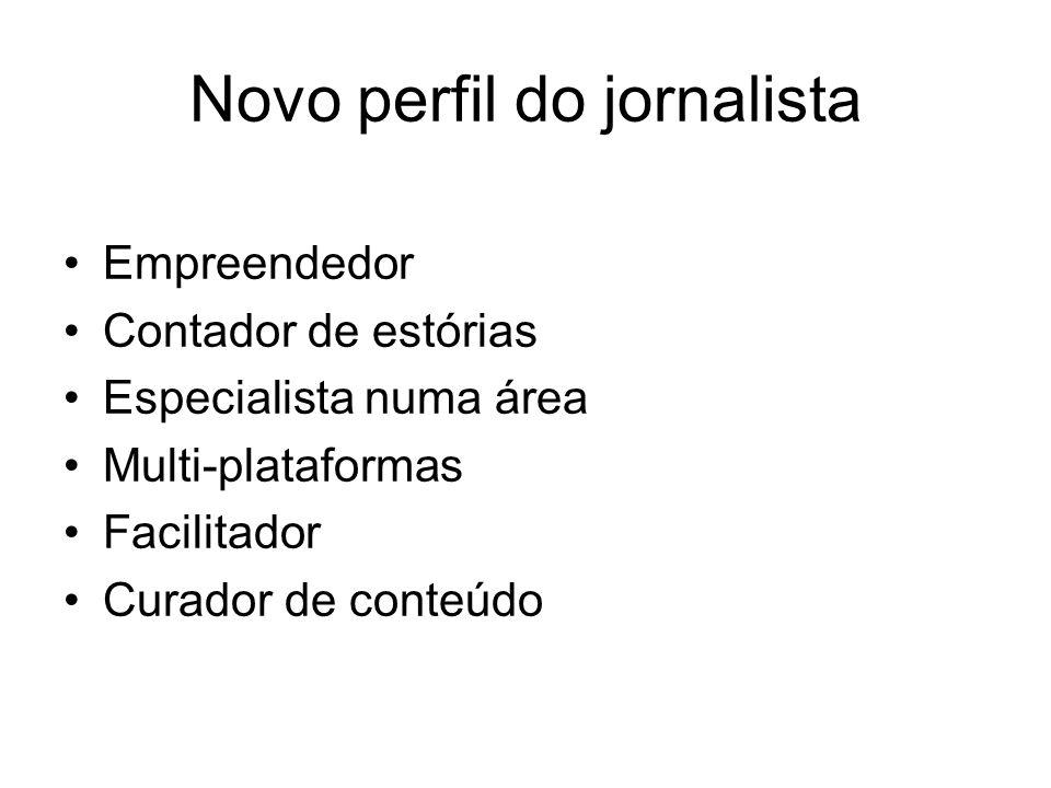 Novo perfil do jornalista Empreendedor Contador de estórias Especialista numa área Multi-plataformas Facilitador Curador de conteúdo