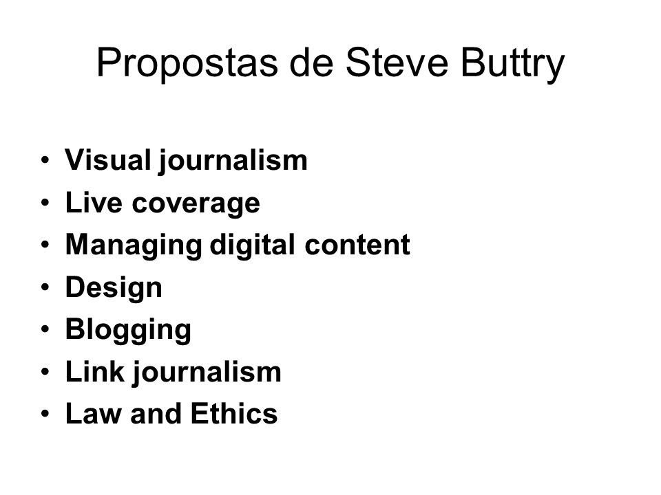 Propostas de Steve Buttry Visual journalism Live coverage Managing digital content Design Blogging Link journalism Law and Ethics