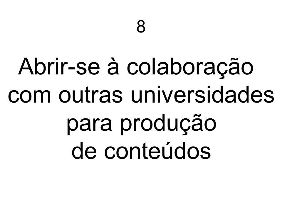 8 Abrir-se à colaboração com outras universidades para produção de conteúdos