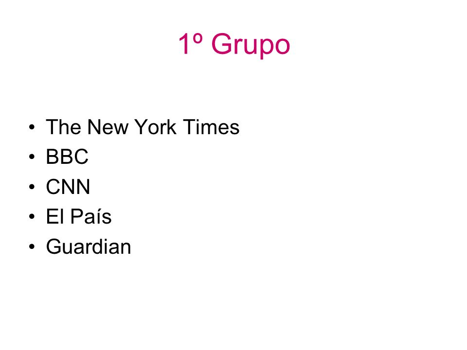 1º Grupo The New York Times BBC CNN El País Guardian