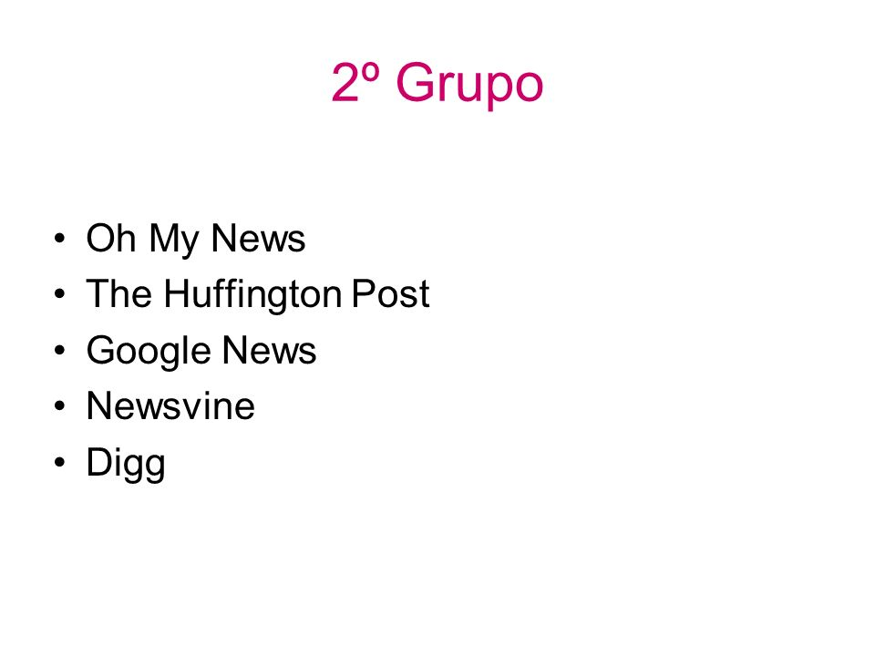 2º Grupo Oh My News The Huffington Post Google News Newsvine Digg