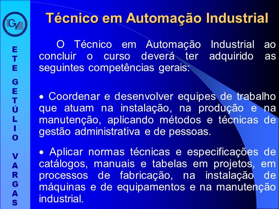 ETEGETÚLIO VARGASETEGETÚLIO VARGAS Técnico em Automação Industrial O Técnico em Automação Industrial é o profissional que instala, opera e projeta sis