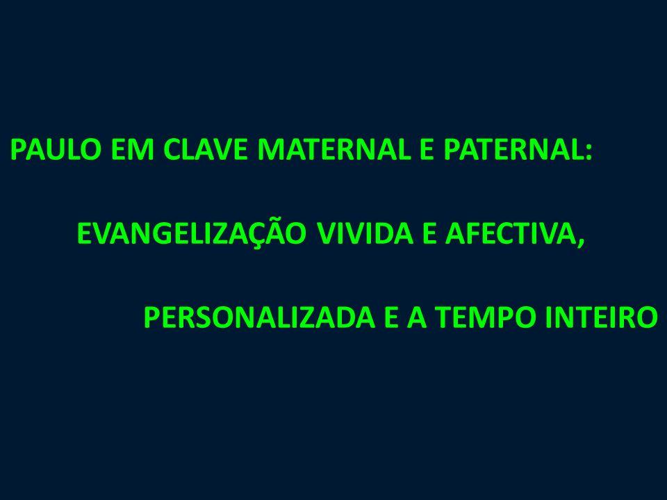 PAULO EM CLAVE MATERNAL E PATERNAL: EVANGELIZAÇÃO VIVIDA E AFECTIVA, PERSONALIZADA E A TEMPO INTEIRO