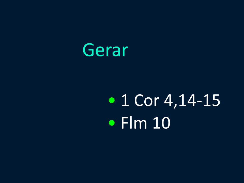 Gerar 1 Cor 4,14-15 Flm 10