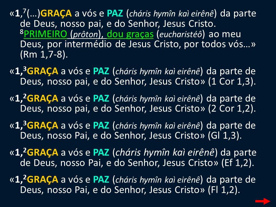 «1, 2 (…)GRAÇA a vós e PAZ ( cháris hymîn kaì eirênê ) da parte de Deus, nosso Pai» (Cl 1,2).