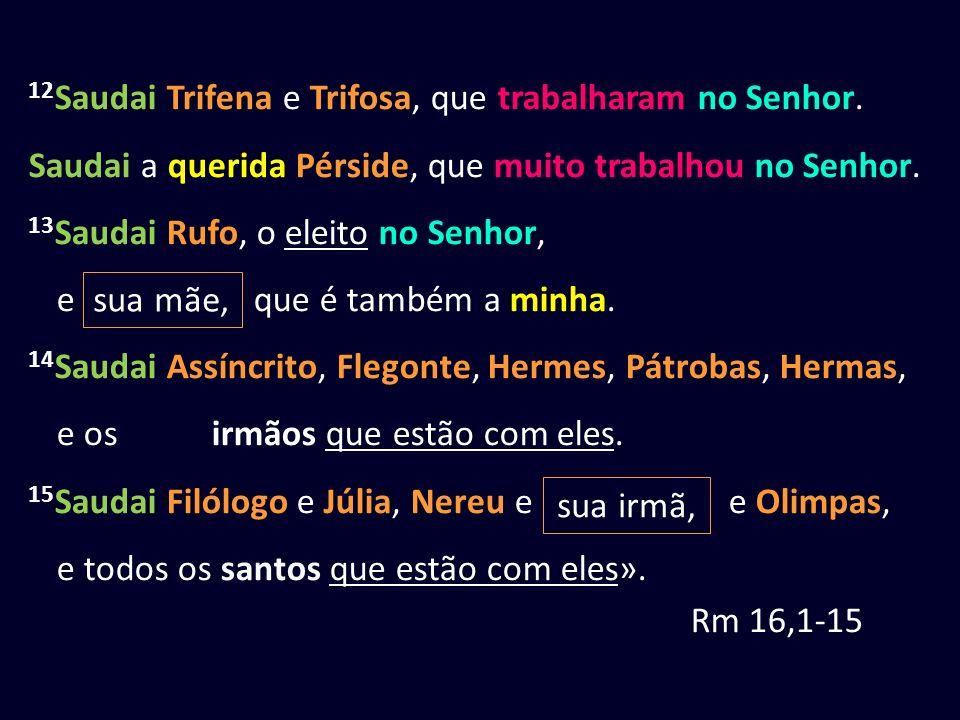 12 Saudai Trifena e Trifosa, que trabalharam no Senhor.