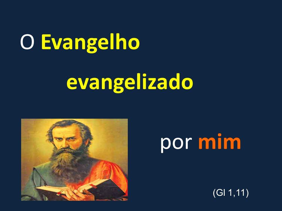 evangelizado O Evangelho por mim (Gl 1,11)