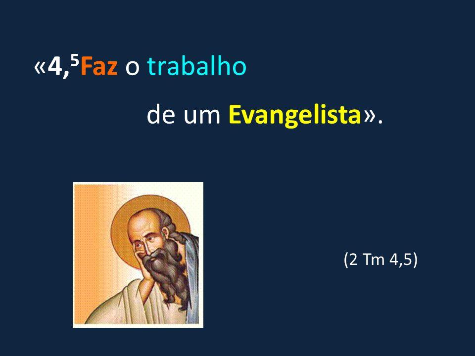 «4, 5 Faz o trabalho de um Evangelista». (2 Tm 4,5)