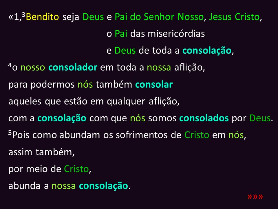 «1, 3 Bendito seja Deus e Pai do Senhor Nosso, Jesus Cristo, o Pai das misericórdias e Deus de toda a consolação, 4 o nosso consolador em toda a nossa