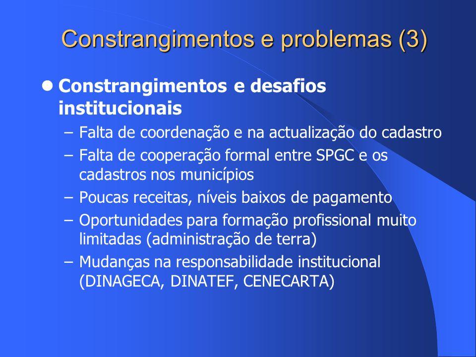 Constrangimentos e problemas (3) Constrangimentos e desafios institucionais –Falta de coordenação e na actualização do cadastro –Falta de cooperação f