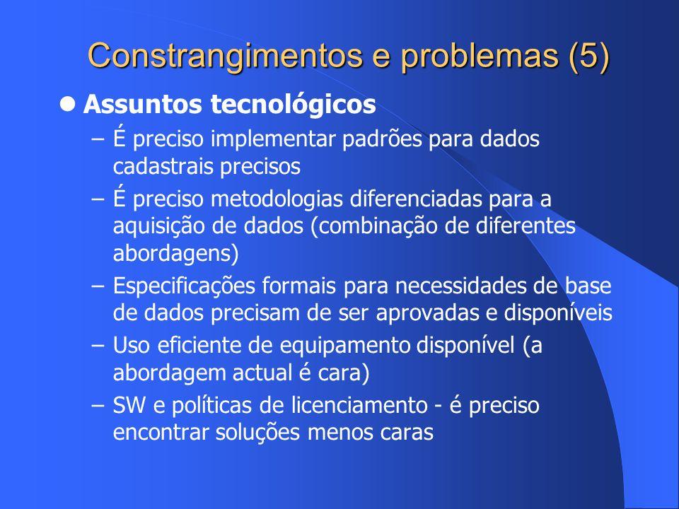 Constrangimentos e problemas (5) Assuntos tecnológicos –É preciso implementar padrões para dados cadastrais precisos –É preciso metodologias diferenci