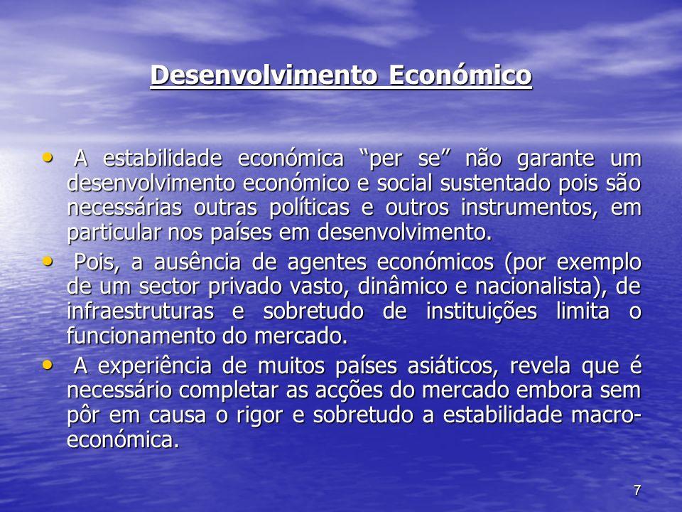 7 Desenvolvimento Económico A estabilidade económica per se não garante um desenvolvimento económico e social sustentado pois são necessárias outras p