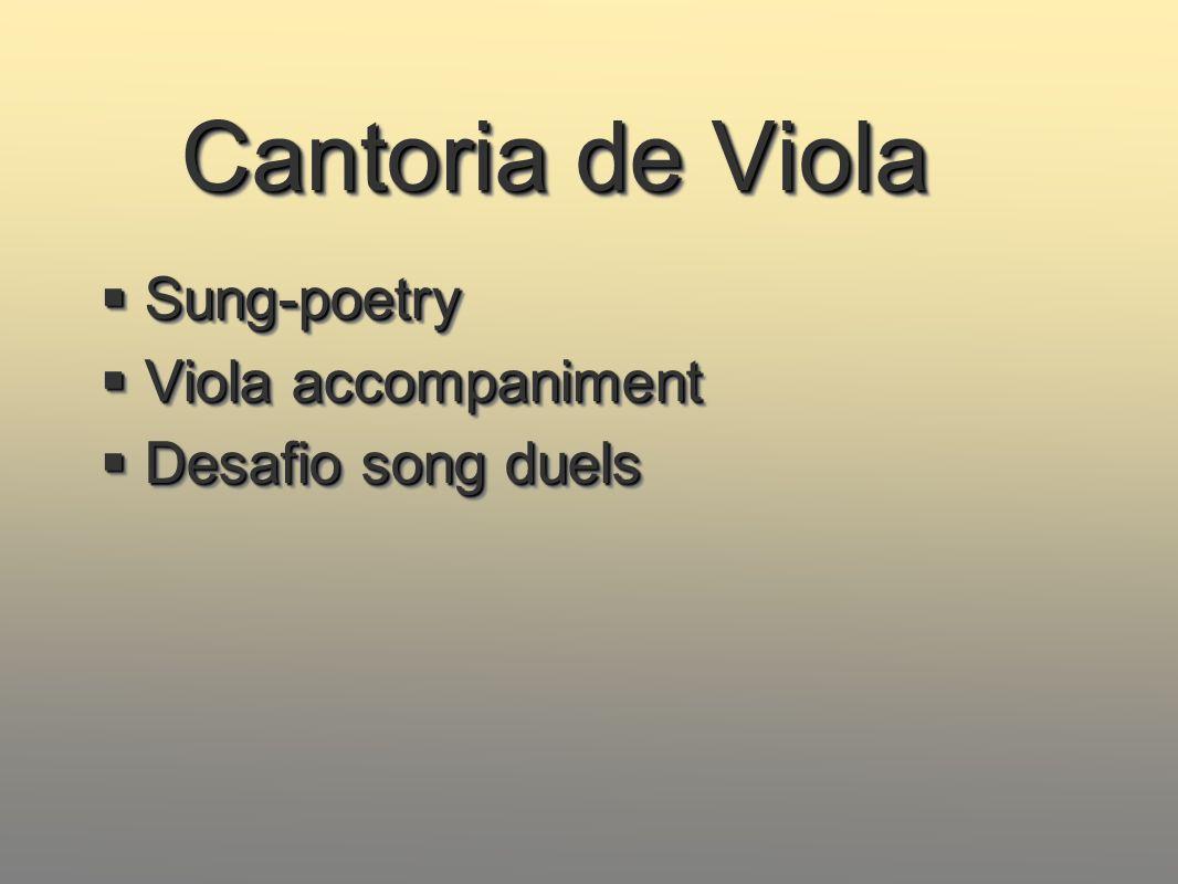 Cantoria de Viola Sung-poetry Sung-poetry Viola accompaniment Viola accompaniment Desafio song duels Desafio song duels Sung-poetry Sung-poetry Viola