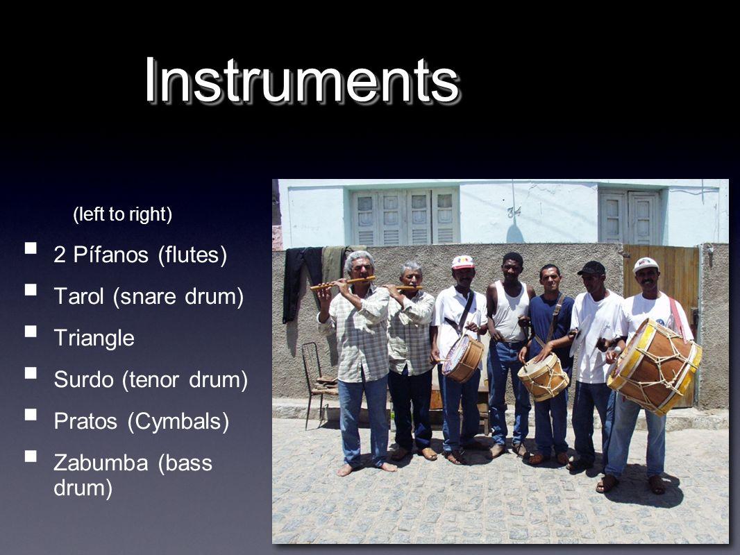 InstrumentsInstruments 2 Pífanos (flutes) Tarol (snare drum) Triangle Surdo (tenor drum) Pratos (Cymbals) Zabumba (bass drum) (left to right)