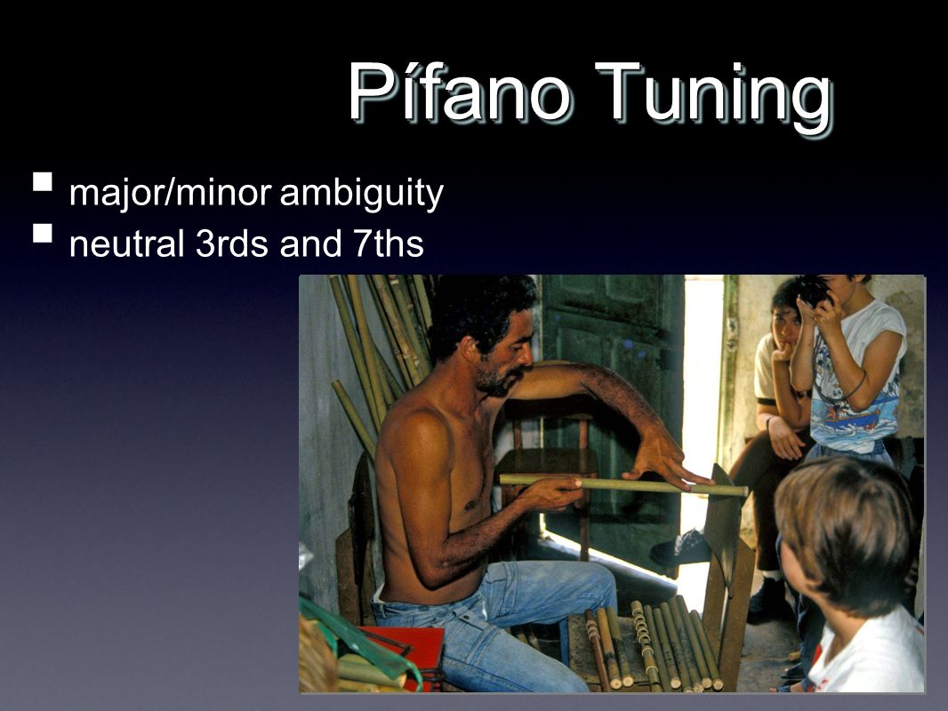 Pífano Tuning major/minor ambiguity neutral 3rds and 7ths