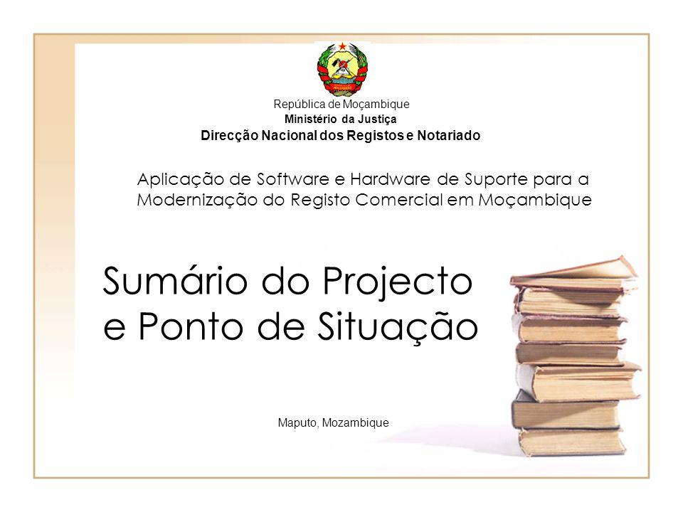 Aplicação de Software e Hardware de Suporte para a Modernização do Registo Comercial em Moçambique Sumário do Projecto e Ponto de Situação Maputo, Moz