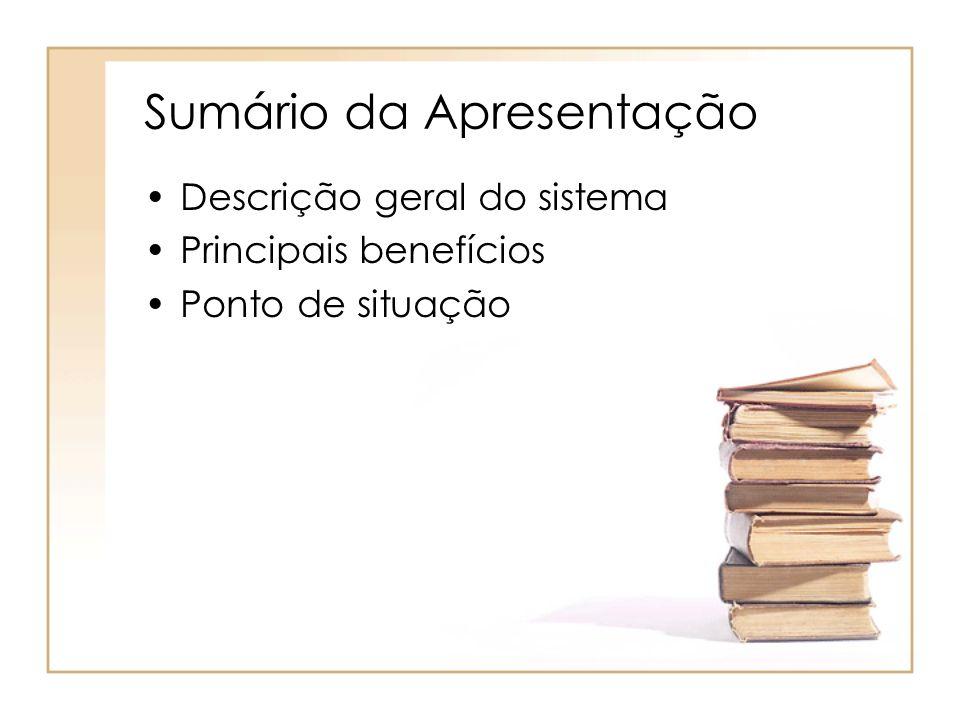 Sumário da Apresentação Descrição geral do sistema Principais benefícios Ponto de situação