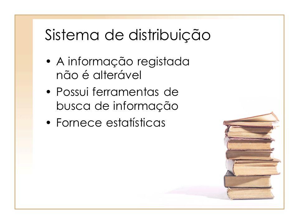 Sistema de distribuição A informação registada não é alterável Possui ferramentas de busca de informação Fornece estatísticas