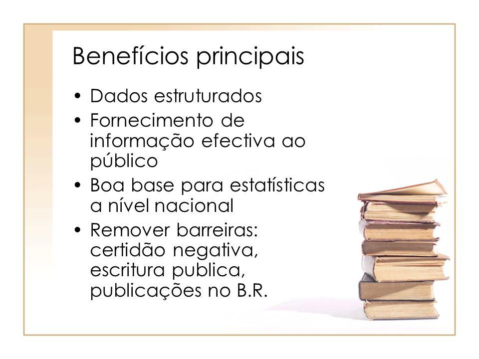 Benefícios principais Dados estruturados Fornecimento de informação efectiva ao público Boa base para estatísticas a nível nacional Remover barreiras: