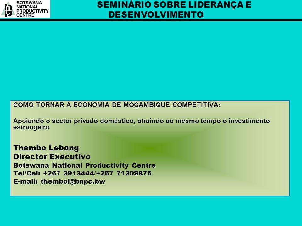 SEMINÁRIO SOBRE LIDERANÇA E DESENVOLVIMENTO COMO TORNAR A ECONOMIA DE MOÇAMBIQUE COMPETITIVA: Apoiando o sector privado doméstico, atraindo ao mesmo t