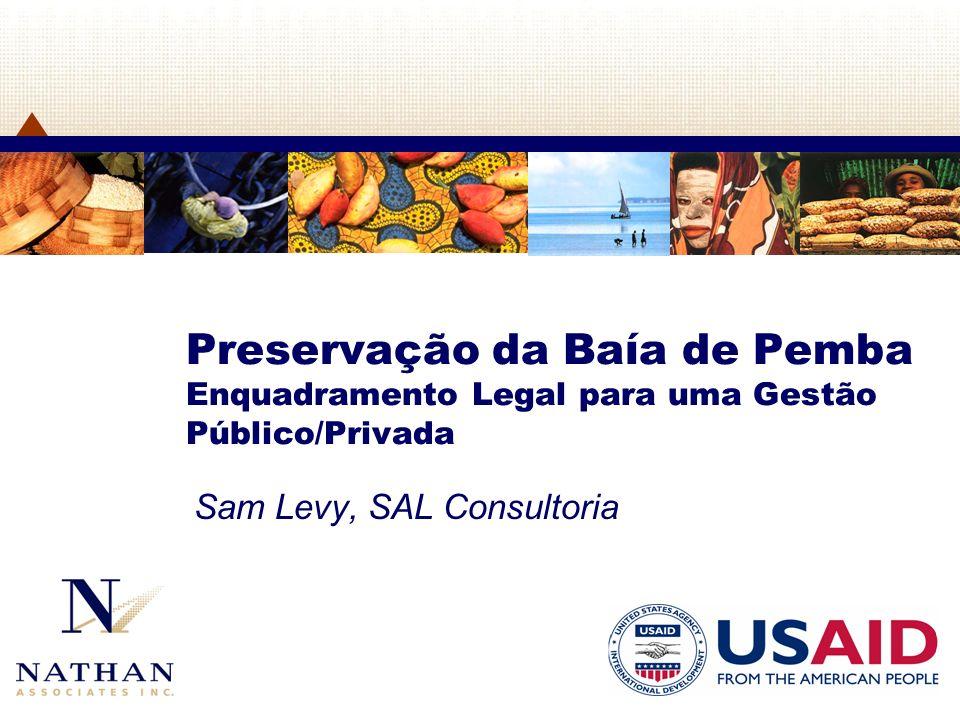 Preservação da Baía de Pemba Enquadramento Legal para uma Gestão Público/Privada Sam Levy, SAL Consultoria