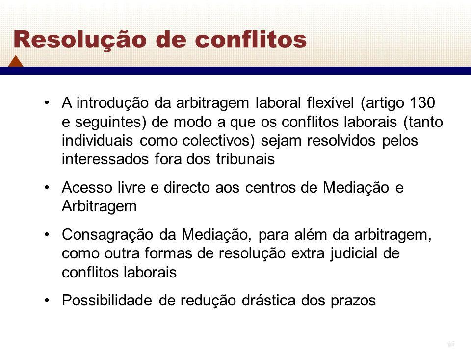 15 Resolução de conflitos A introdução da arbitragem laboral flexível (artigo 130 e seguintes) de modo a que os conflitos laborais (tanto individuais