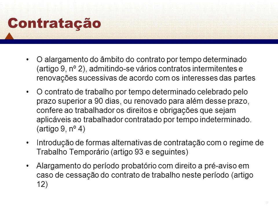 9 9 Contratação O alargamento do âmbito do contrato por tempo determinado (artigo 9, nº 2), admitindo-se vários contratos intermitentes e renovações s