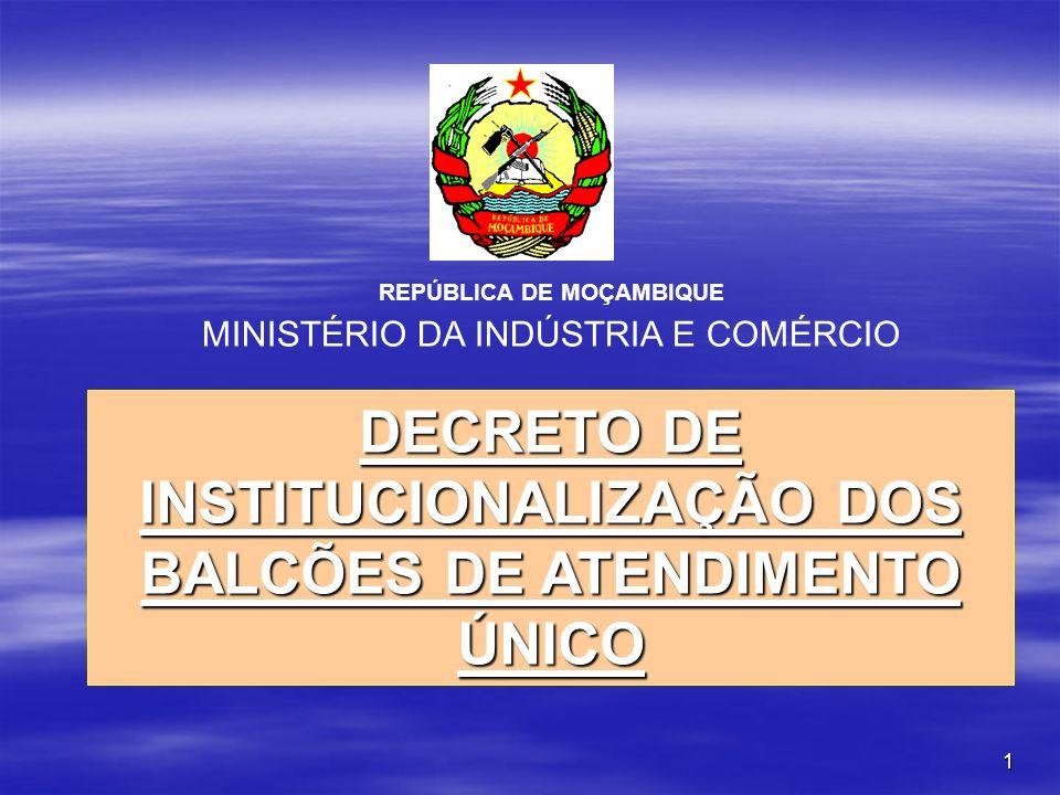 1 DECRETO DE INSTITUCIONALIZAÇÃO DOS BALCÕES DE ATENDIMENTO ÚNICO REPÚBLICA DE MOÇAMBIQUE MINISTÉRIO DA INDÚSTRIA E COMÉRCIO
