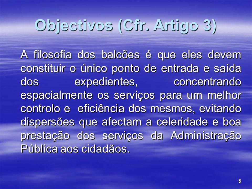 5 Objectivos (Cfr. Artigo 3) A filosofia dos balcões é que eles devem constituir o único ponto de entrada e saída dos expedientes, concentrando espaci