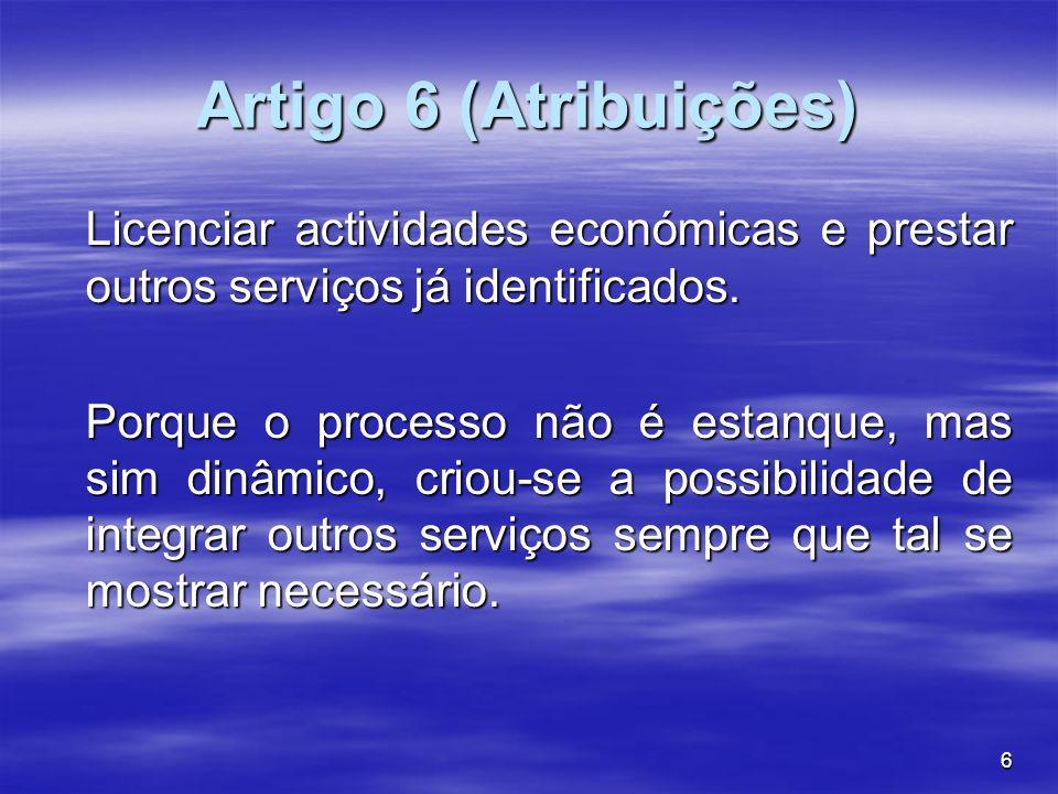6 Artigo 6 (Atribuições) Licenciar actividades económicas e prestar outros serviços já identificados. Porque o processo não é estanque, mas sim dinâmi