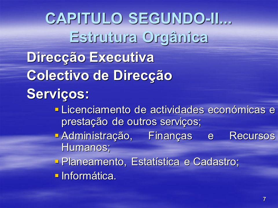 7 CAPITULO SEGUNDO-II... Estrutura Orgânica Direcção Executiva Colectivo de Direcção Serviços: Licenciamento de actividades económicas e prestação de