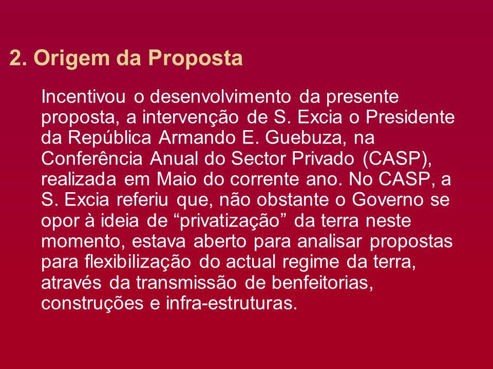 2. Origem da Proposta Incentivou o desenvolvimento da presente proposta, a intervenção de S. Excia o Presidente da República Armando E. Guebuza, na Co