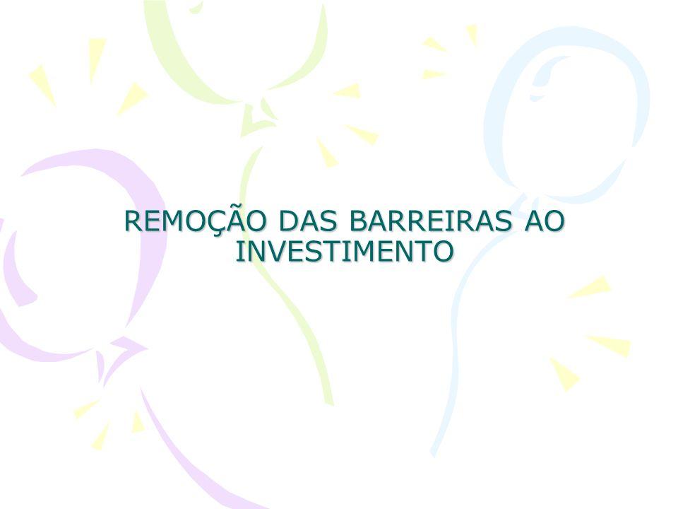 REMOÇÃO DAS BARREIRAS AO INVESTIMENTO