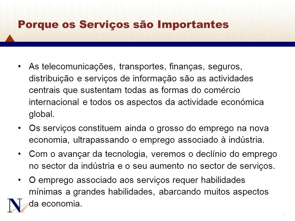 5 5 Porque os Serviços são Importantes As telecomunicações, transportes, finanças, seguros, distribuição e serviços de informação são as actividades c