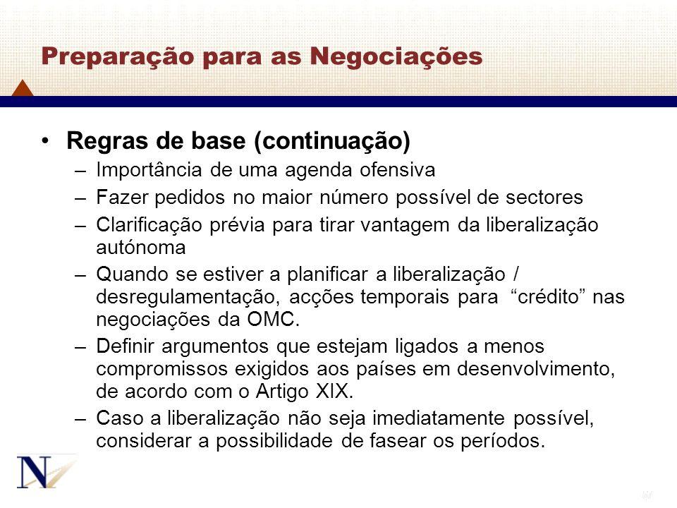 57 Preparação para as Negociações Regras de base (continuação) –Importância de uma agenda ofensiva –Fazer pedidos no maior número possível de sectores