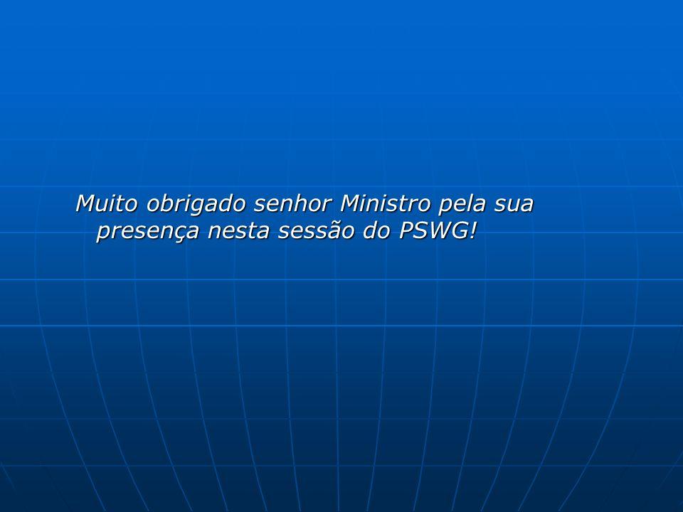 Muito obrigado senhor Ministro pela sua presença nesta sessão do PSWG!