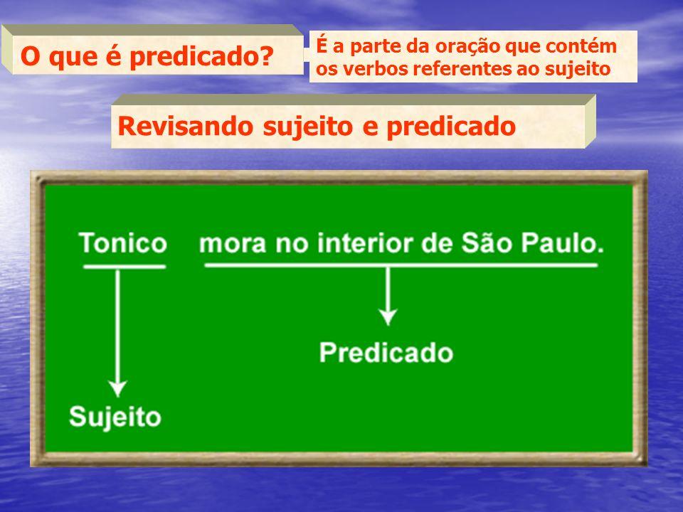 O que é predicado? É a parte da oração que contém os verbos referentes ao sujeito. Revisando sujeito e predicado