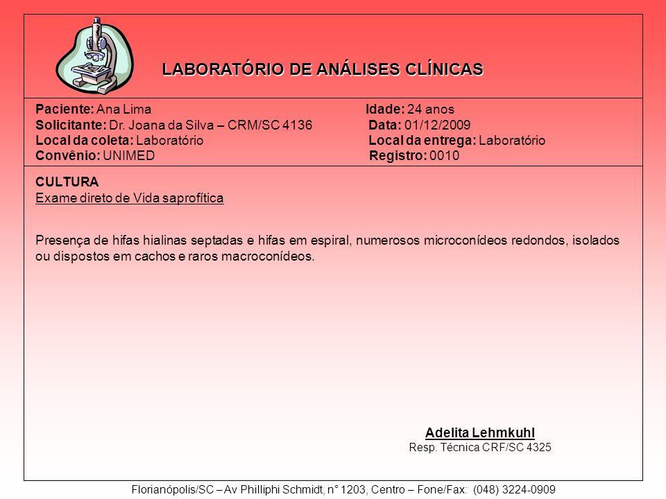 LABORATÓRIO DE ANÁLISES CLÍNICAS Paciente: Ana Lima Idade: 24 anos Solicitante: Dr. Joana da Silva – CRM/SC 4136Data: 01/12/2009 Local da coleta: Labo