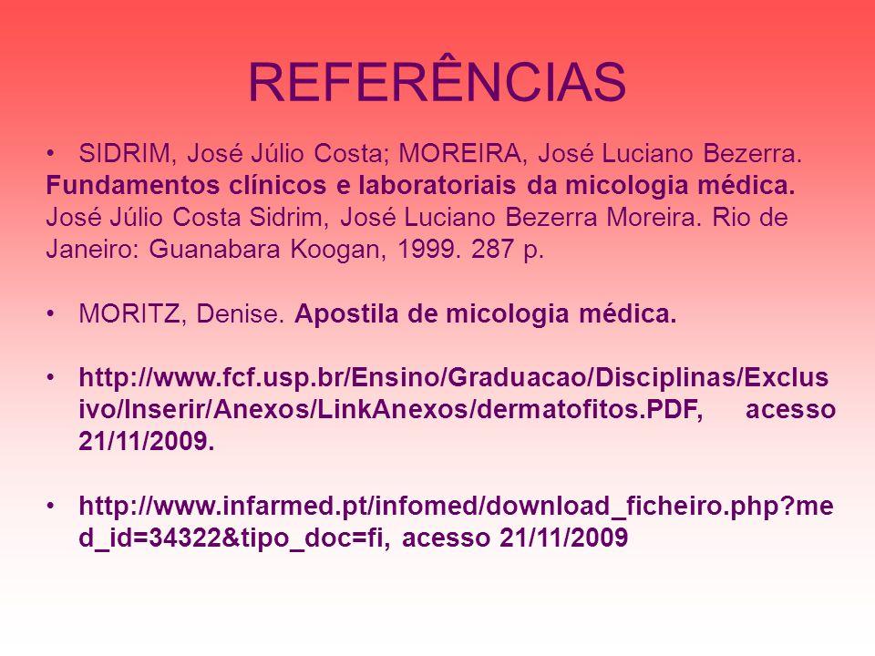 REFERÊNCIAS SIDRIM, José Júlio Costa; MOREIRA, José Luciano Bezerra. Fundamentos clínicos e laboratoriais da micologia médica. José Júlio Costa Sidrim